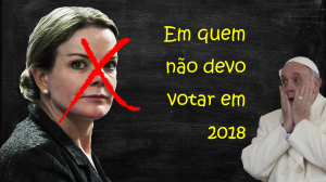 Em quem não devo votar em 2018 - Gleisi Hoffmannpara