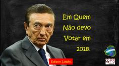 Em quem não devo votar em 2018 - Lobão54