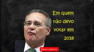 Em quem não devo votar em 2018 - Renan Calheiros2