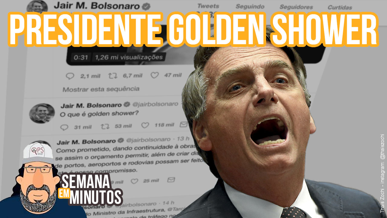 Bolsonaro, o presidente golden shower (A semana em minutos 3a9mar2019)